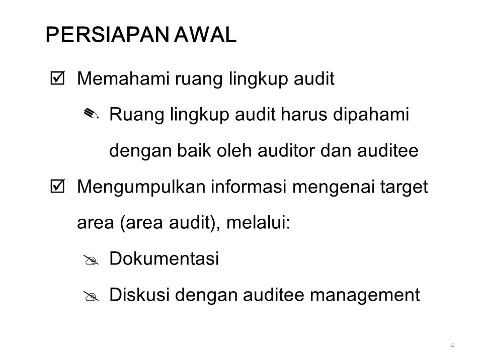 4  Memahami ruang lingkup audit ✎Ruang lingkup audit harus dipahami dengan baik oleh auditor dan auditee  Mengumpulkan informasi mengenai target are