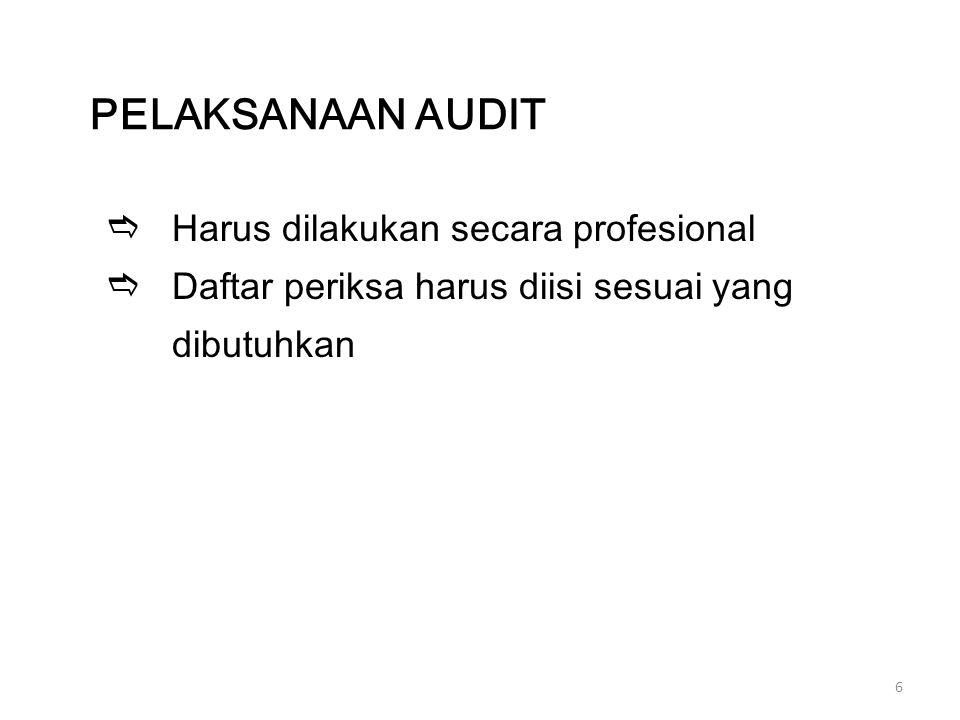 6  Harus dilakukan secara profesional  Daftar periksa harus diisi sesuai yang dibutuhkan PELAKSANAAN AUDIT