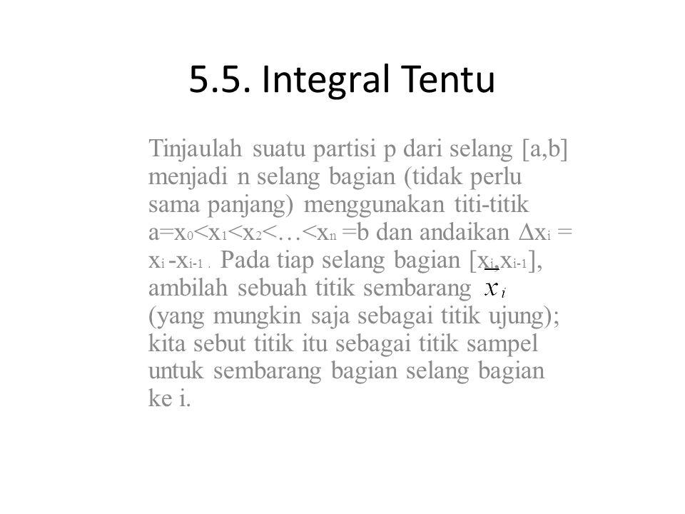 5.5. Integral Tentu Tinjaulah suatu partisi p dari selang [a,b] menjadi n selang bagian (tidak perlu sama panjang) menggunakan titi-titik a=x 0 <x 1 <