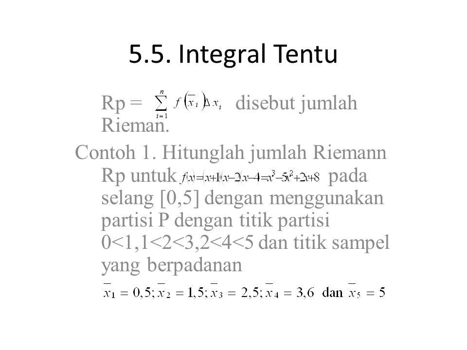 5.5. Integral Tentu Rp = disebut jumlah Rieman. Contoh 1. Hitunglah jumlah Riemann Rp untuk pada selang [0,5] dengan menggunakan partisi P dengan titi
