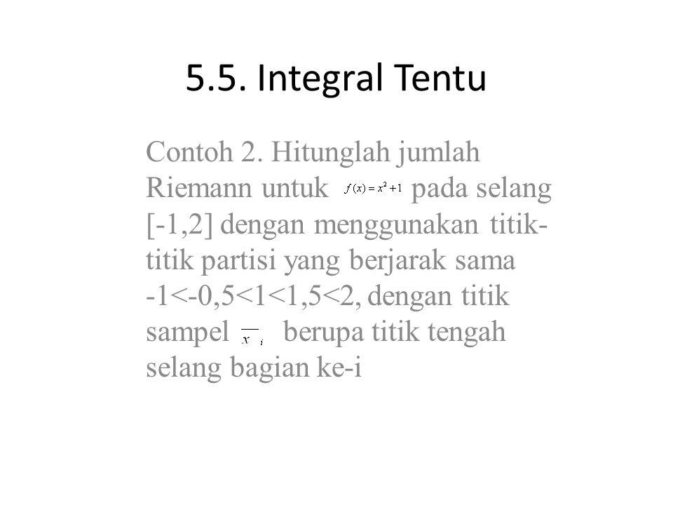 5.5. Integral Tentu Contoh 2. Hitunglah jumlah Riemann untuk pada selang [-1,2] dengan menggunakan titik- titik partisi yang berjarak sama -1<-0,5<1<1