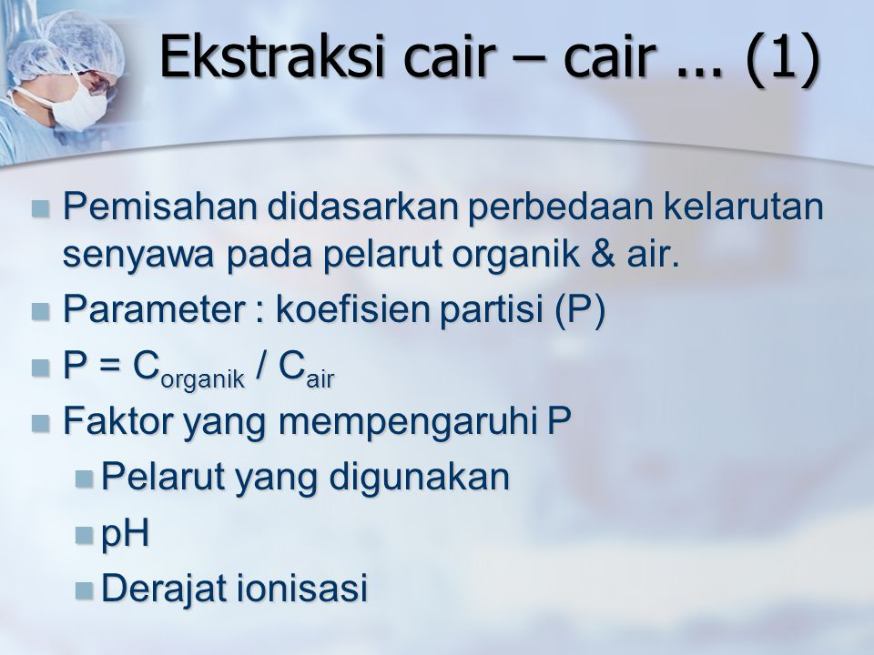 Ekstraksi cair – cair... (1) Pemisahan didasarkan perbedaan kelarutan senyawa pada pelarut organik & air. Pemisahan didasarkan perbedaan kelarutan sen