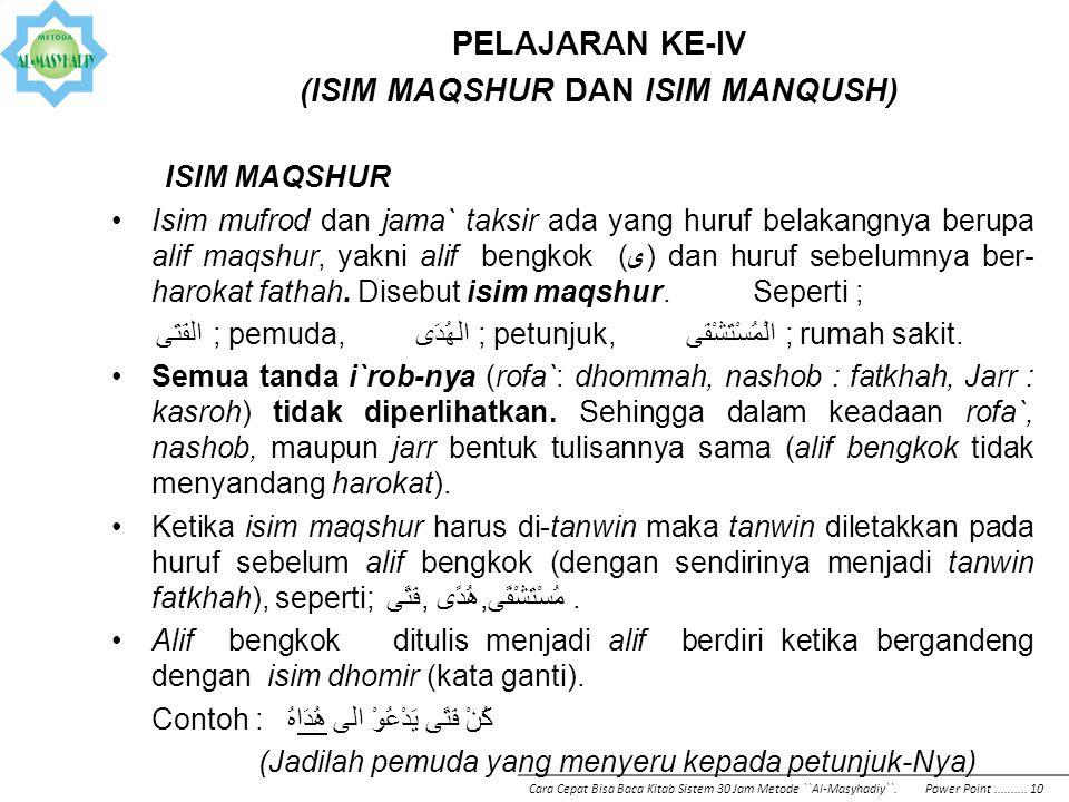 PELAJARAN KE-IV (ISIM MAQSHUR DAN ISIM MANQUSH) ISIM MAQSHUR Isim mufrod dan jama` taksir ada yang huruf belakangnya berupa alif maqshur, yakni alif b