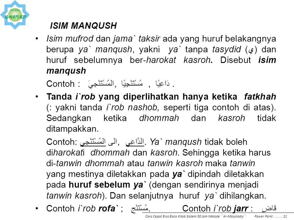 ISIM MANQUSH Isim mufrod dan jama` taksir ada yang huruf belakangnya berupa ya` manqush, yakni ya` tanpa tasydid (ي) dan huruf sebelumnya ber-harokat
