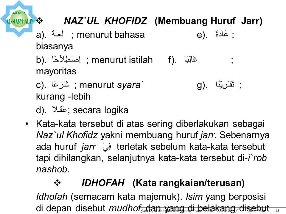  NAZ`UL KHOFIDZ (Membuang Huruf Jarr) a).لُغـَةً ; menurut bahasae). عَادَةً ; biasanya b). اِصْطِلآحًا ; menurut istilahf). غَالِبًا ; mayoritas c).