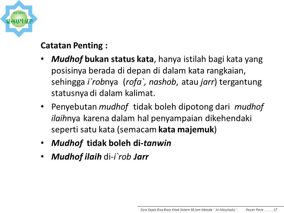 Catatan Penting : Mudhof bukan status kata, hanya istilah bagi kata yang posisinya berada di depan di dalam kata rangkaian, sehingga i`robnya (rofa`,