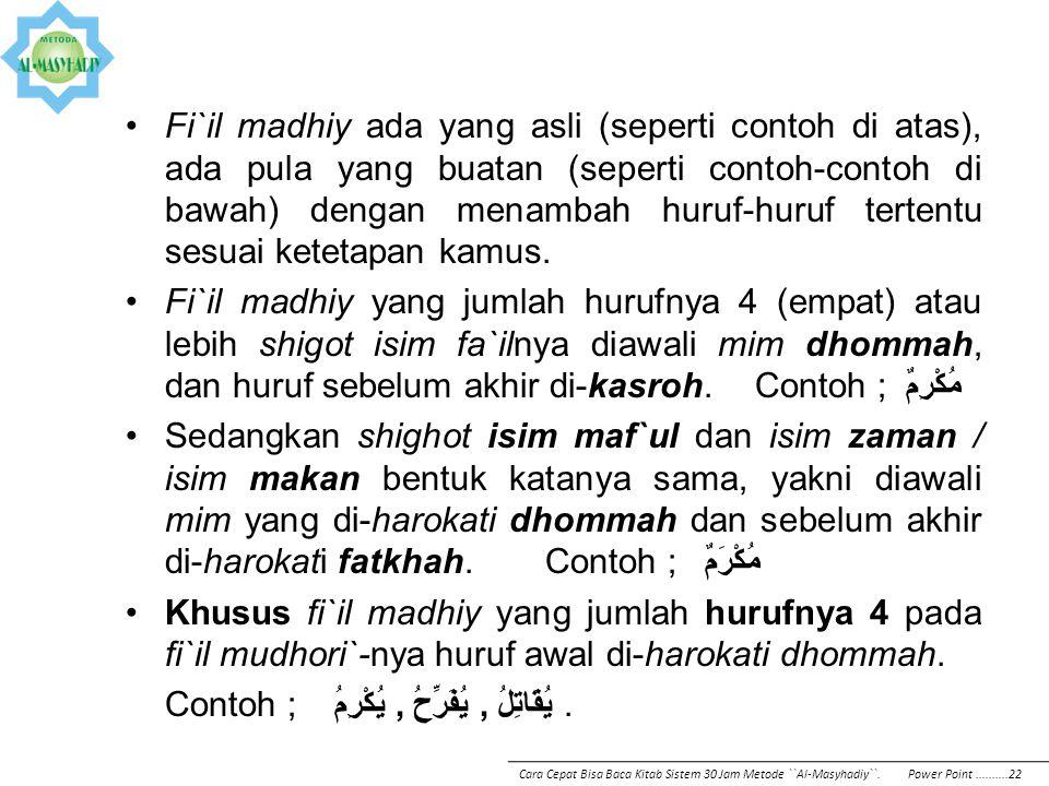 Fi`il madhiy ada yang asli (seperti contoh di atas), ada pula yang buatan (seperti contoh-contoh di bawah) dengan menambah huruf-huruf tertentu sesuai