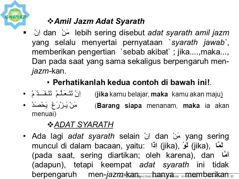  Amil Jazm Adat Syarath  اِنْ dan مَنْ lebih sering disebut adat syarath amil jazm yang selalu menyertai pernyataan `syarath jawab`, memberikan peng