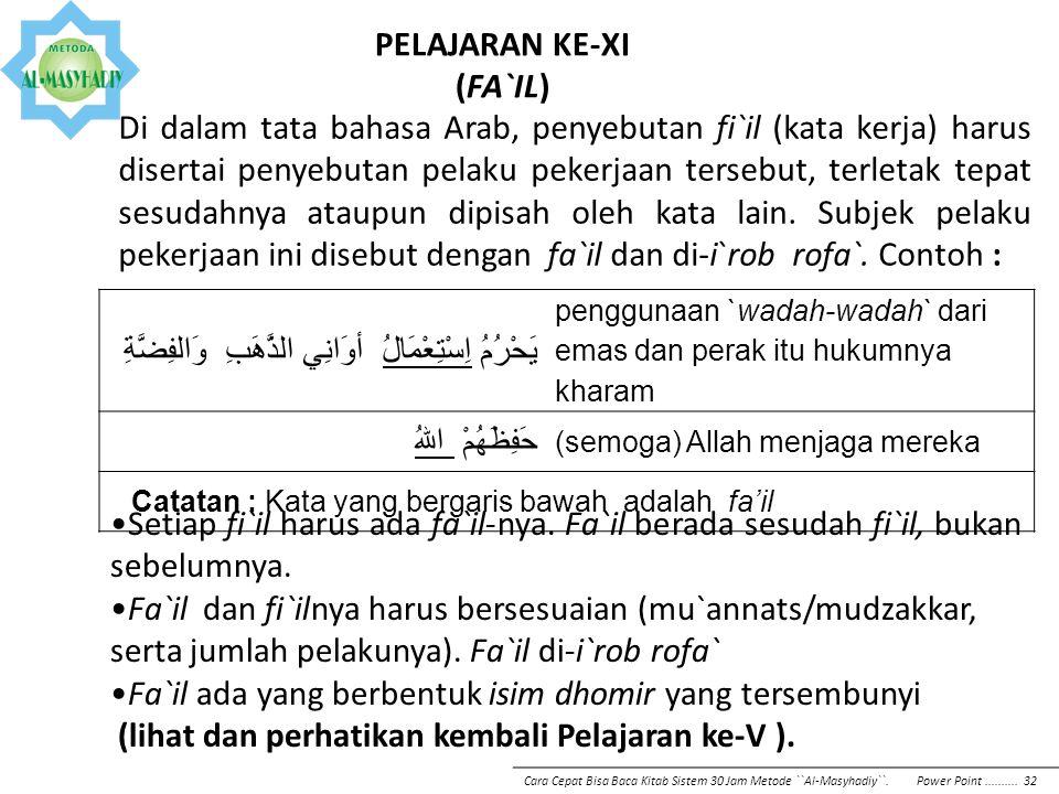 PELAJARAN KE-XI (FA`IL) Di dalam tata bahasa Arab, penyebutan fi`il (kata kerja) harus disertai penyebutan pelaku pekerjaan tersebut, terletak tepat s