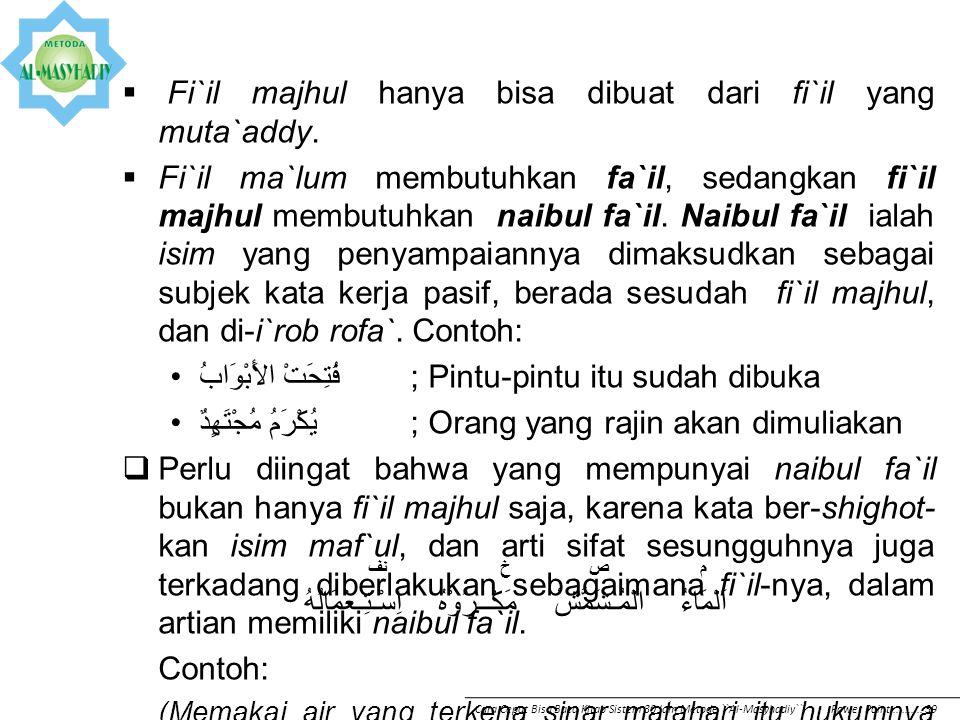  Fi`il majhul hanya bisa dibuat dari fi`il yang muta`addy.  Fi`il ma`lum membutuhkan fa`il, sedangkan fi`il majhul membutuhkan naibul fa`il. Naibul