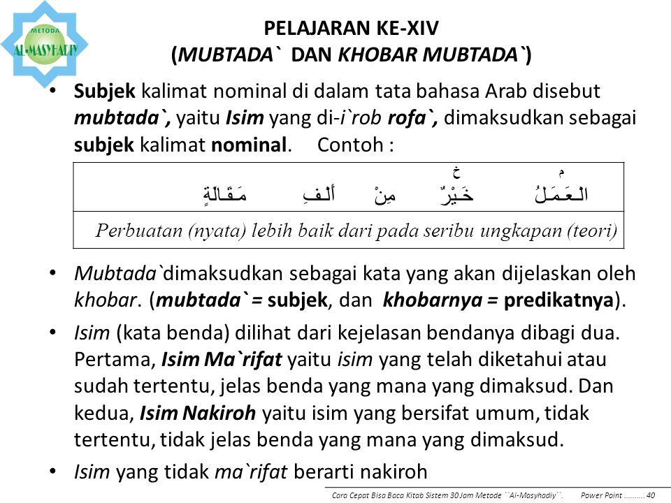PELAJARAN KE-XIV (MUBTADA` DAN KHOBAR MUBTADA`) Subjek kalimat nominal di dalam tata bahasa Arab disebut mubtada`, yaitu Isim yang di-i`rob rofa`, dim