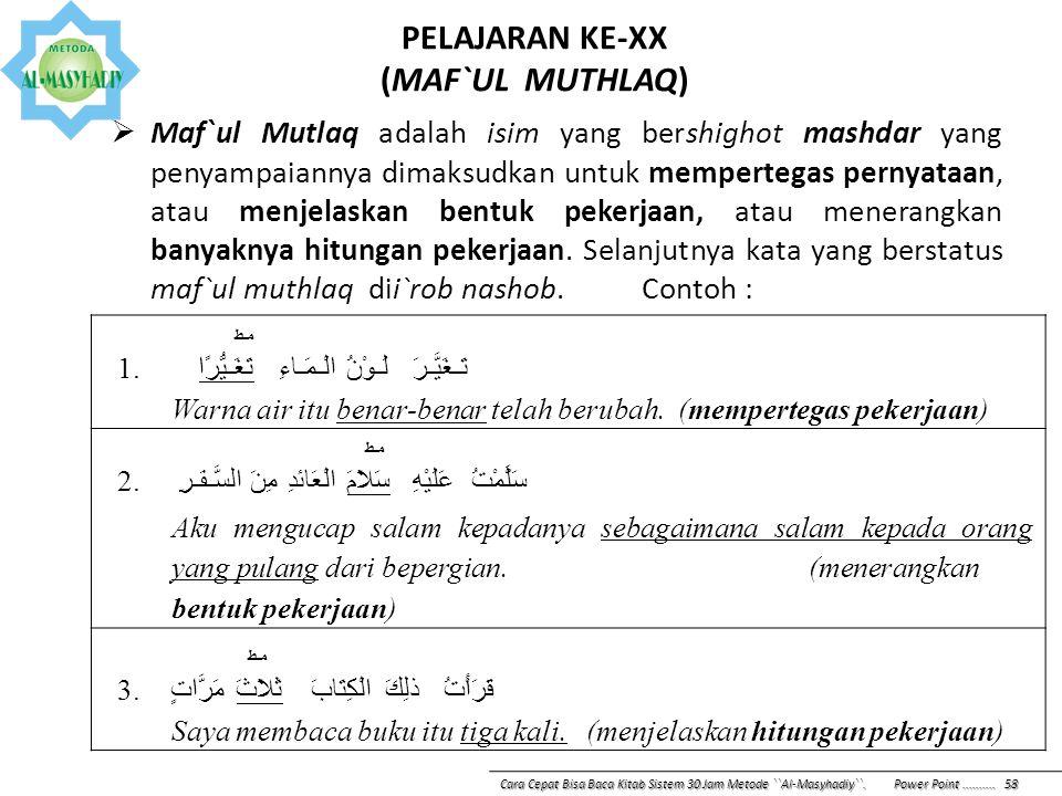 PELAJARAN KE-XX (MAF`UL MUTHLAQ)  Maf`ul Mutlaq adalah isim yang bershighot mashdar yang penyampaiannya dimaksudkan untuk mempertegas pernyataan, ata