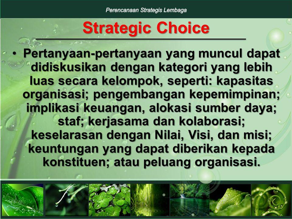 Strategic Choice (Pilihan Strategis) Berdasarkan analisa-analisa tersebut, anda akan melihat komplexitas dari pilihan strategis organisasi anda.Berdasarkan analisa-analisa tersebut, anda akan melihat komplexitas dari pilihan strategis organisasi anda.