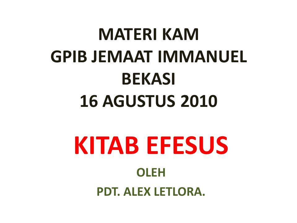 MATERI KAM GPIB JEMAAT IMMANUEL BEKASI 16 AGUSTUS 2010 KITAB EFESUS OLEH PDT. ALEX LETLORA.