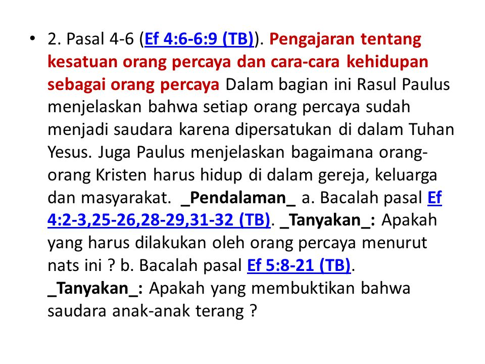 2. Pasal 4-6 (Ef 4:6-6:9 (TB)). Pengajaran tentang kesatuan orang percaya dan cara-cara kehidupan sebagai orang percaya Dalam bagian ini Rasul Paulus