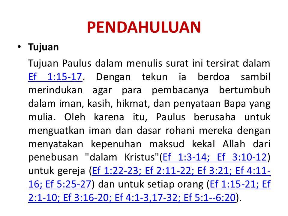 PENDAHULUAN Tujuan Tujuan Paulus dalam menulis surat ini tersirat dalam Ef 1:15-17. Dengan tekun ia berdoa sambil merindukan agar para pembacanya bert