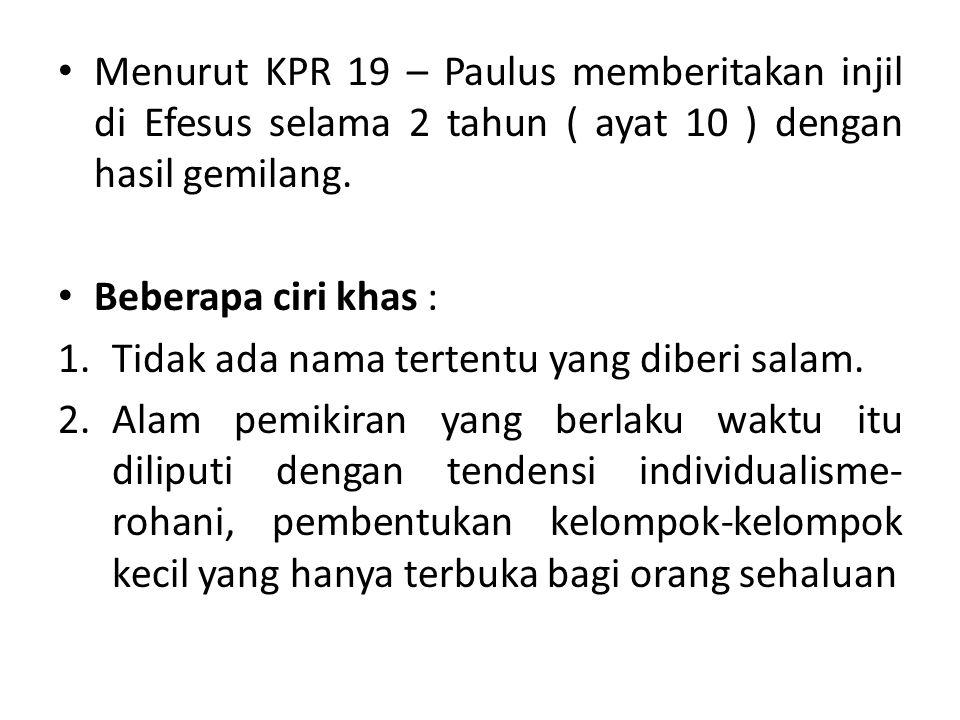 Menurut KPR 19 – Paulus memberitakan injil di Efesus selama 2 tahun ( ayat 10 ) dengan hasil gemilang. Beberapa ciri khas : 1.Tidak ada nama tertentu