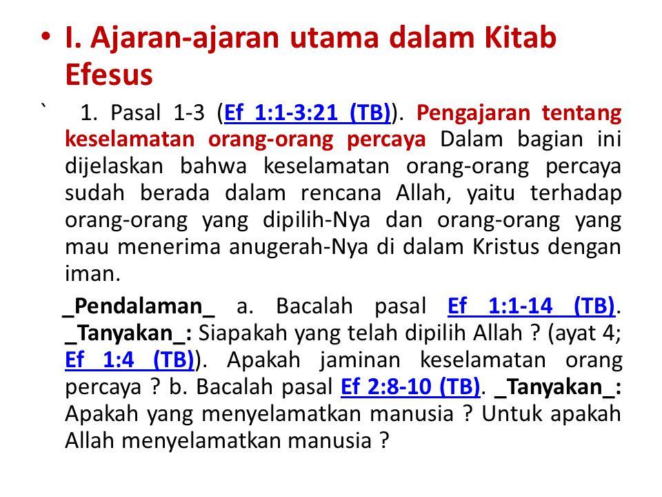 I. Ajaran-ajaran utama dalam Kitab Efesus ` 1. Pasal 1-3 (Ef 1:1-3:21 (TB)). Pengajaran tentang keselamatan orang-orang percaya Dalam bagian ini dijel