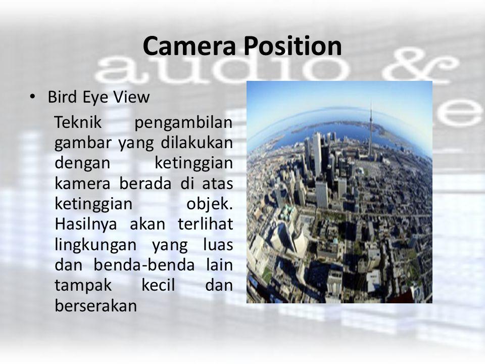Camera Position Bird Eye View Teknik pengambilan gambar yang dilakukan dengan ketinggian kamera berada di atas ketinggian objek. Hasilnya akan terliha