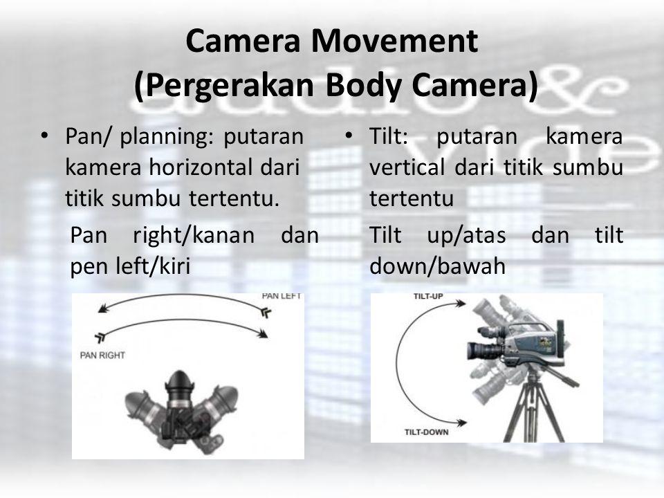 Camera Movement (Pergerakan Body Camera) Pan/ planning: putaran kamera horizontal dari titik sumbu tertentu. Pan right/kanan dan pen left/kiri Tilt: p