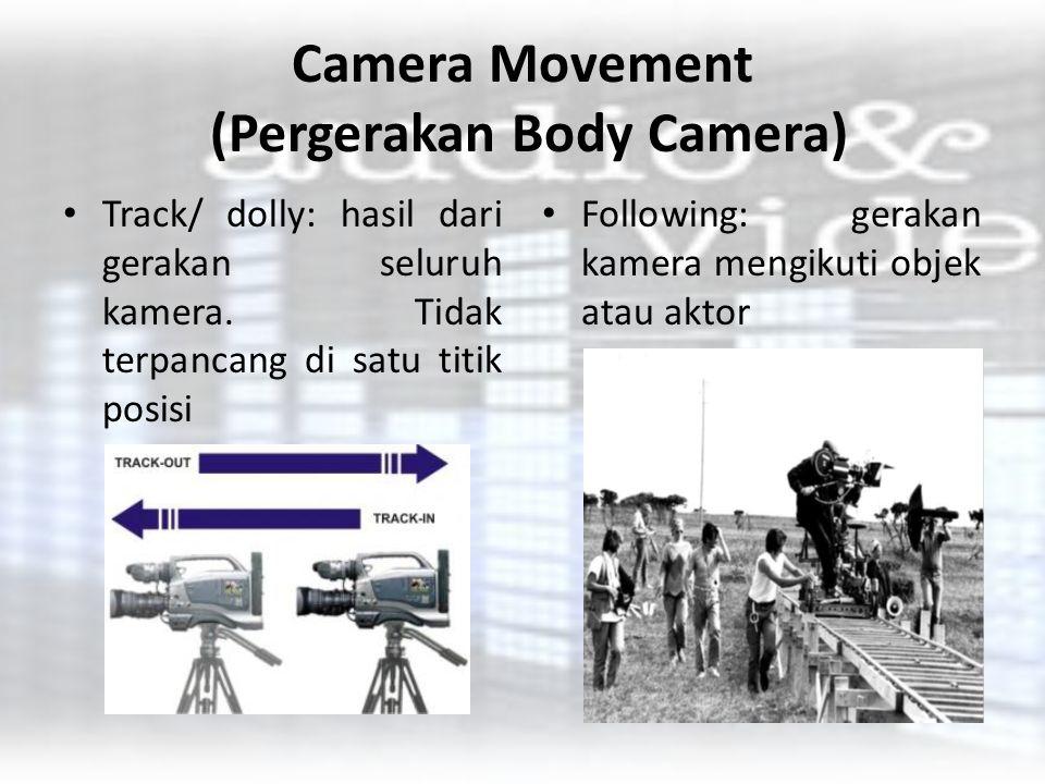 Camera Movement (Pergerakan Body Camera) Track/ dolly: hasil dari gerakan seluruh kamera. Tidak terpancang di satu titik posisi Following: gerakan kam