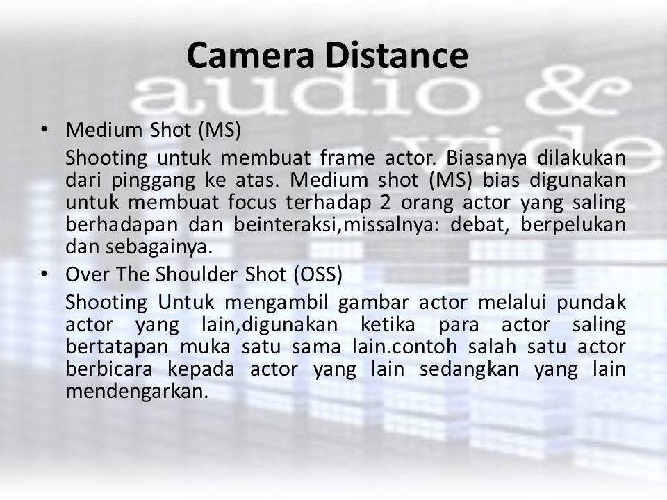 Camera Distance Medium Shot (MS) Shooting untuk membuat frame actor. Biasanya dilakukan dari pinggang ke atas. Medium shot (MS) bias digunakan untuk m