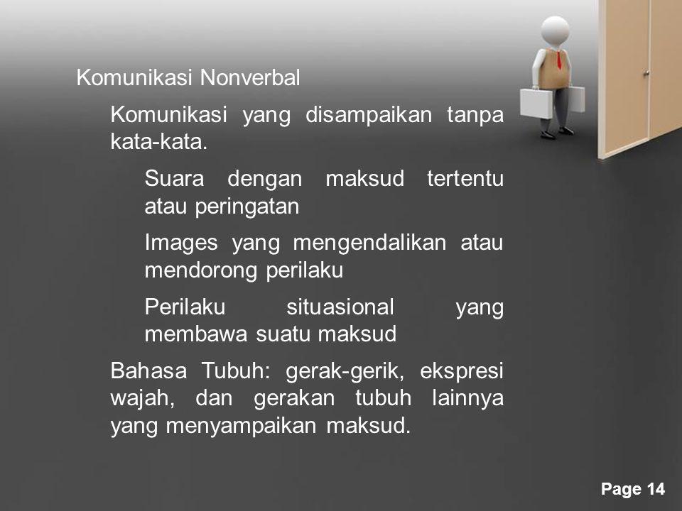 Page 14 Komunikasi Nonverbal Komunikasi yang disampaikan tanpa kata-kata. Suara dengan maksud tertentu atau peringatan Images yang mengendalikan atau