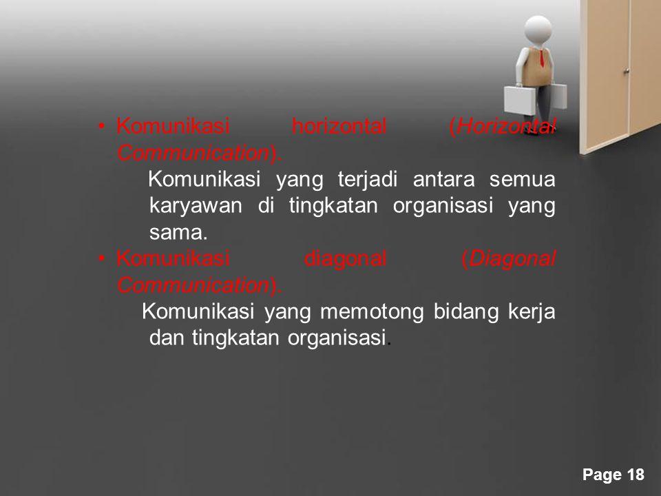 Page 18 Komunikasi horizontal (Horizontal Communication). Komunikasi yang terjadi antara semua karyawan di tingkatan organisasi yang sama. Komunikasi