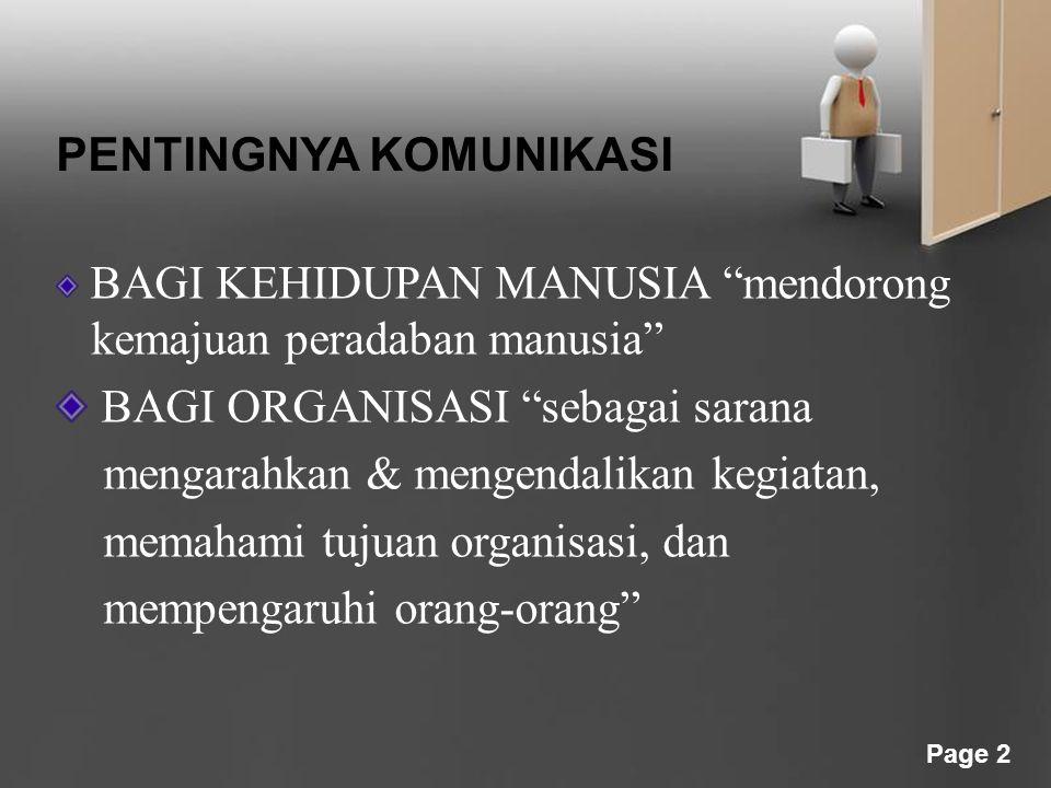 Page 2 PENTINGNYA KOMUNIKASI BAGI KEHIDUPAN MANUSIA mendorong kemajuan peradaban manusia BAGI ORGANISASI sebagai sarana mengarahkan & mengendalikan kegiatan, memahami tujuan organisasi, dan mempengaruhi orang-orang
