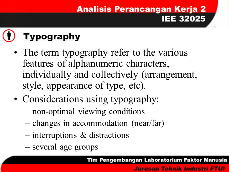 Typography The term typography refer to the various features of alphanumeric characters, individually and collectively (arrangement, style, appearance
