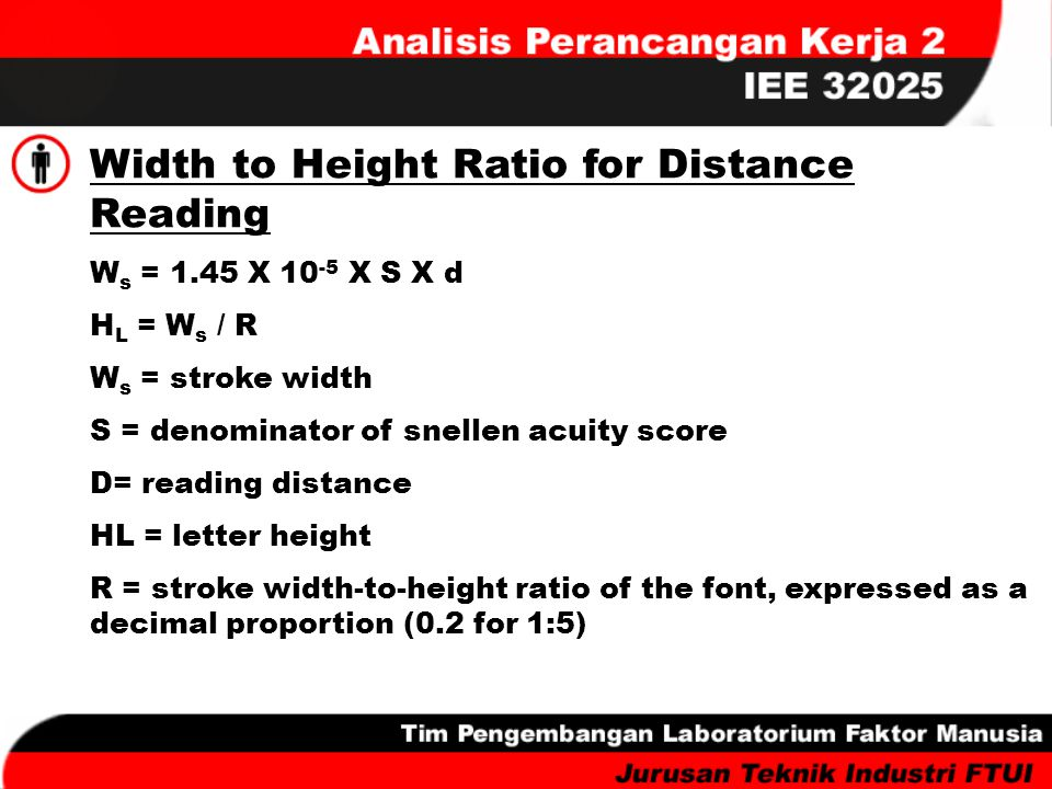 Width to Height Ratio for Distance Reading W s = 1.45 X 10 -5 X S X d H L = W s / R W s = stroke width S = denominator of snellen acuity score D= read