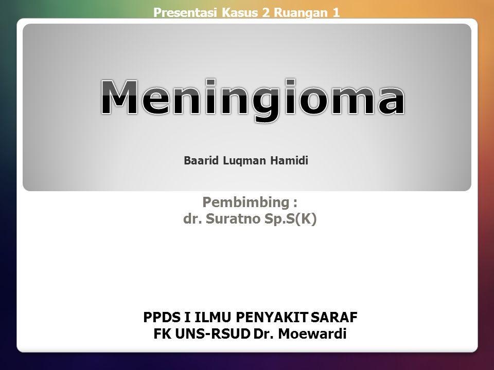 Pembimbing : dr. Suratno Sp.S(K) PPDS I ILMU PENYAKIT SARAF FK UNS-RSUD Dr. Moewardi Presentasi Kasus 2 Ruangan 1 Baarid Luqman Hamidi