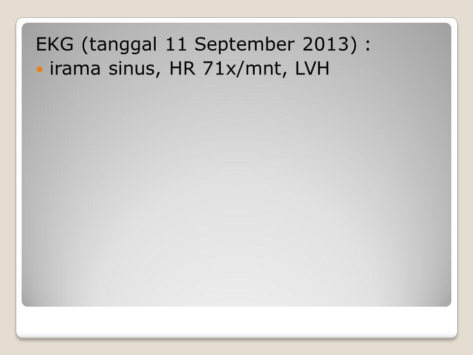 EKG (tanggal 11 September 2013) : irama sinus, HR 71x/mnt, LVH