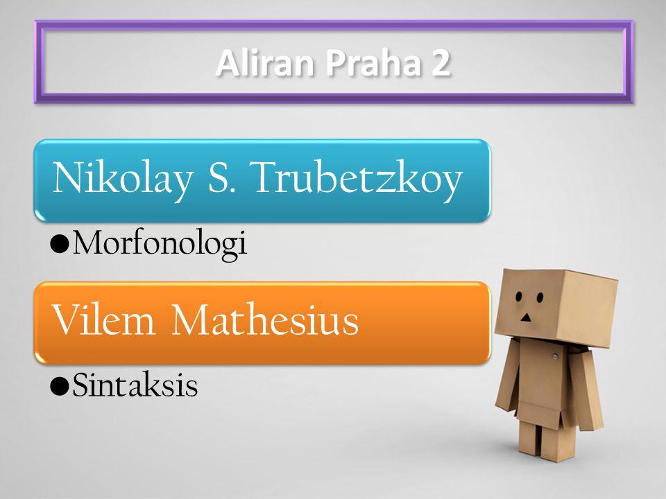 Aliran Praha 2 Nikolay S. Trubetzkoy Morfonologi Vilem Mathesius Sintaksis