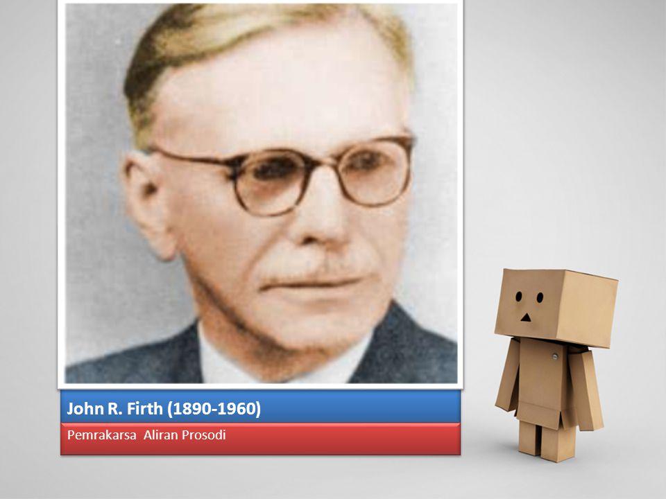 John R. Firth (1890-1960) Pemrakarsa Aliran Prosodi