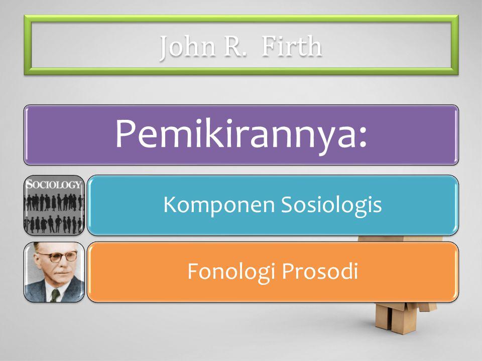 John R. Firth Pemikirannya: Komponen SosiologisFonologi Prosodi