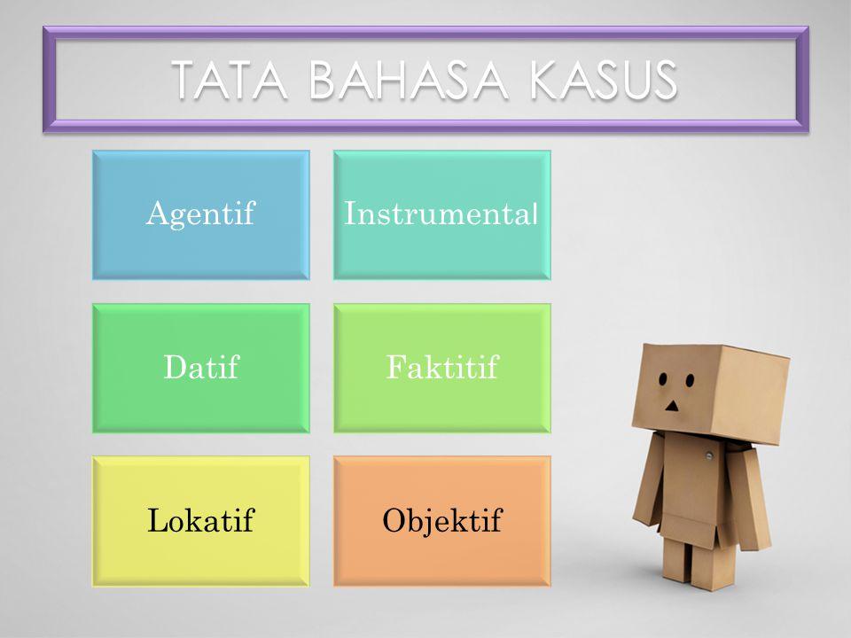 TATA BAHASA KASUS Agentif Instrumenta l DatifFaktitif LokatifObjektif