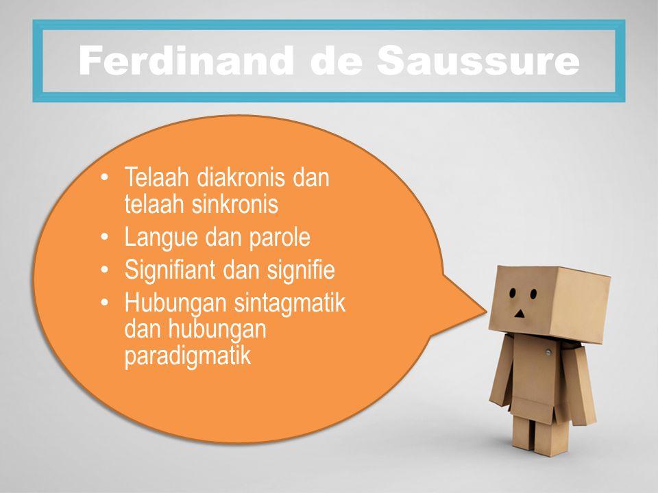 Ferdinand de Saussure Telaah diakronis dan telaah sinkronis Langue dan parole Signifiant dan signifie Hubungan sintagmatik dan hubungan paradigmatik Telaah diakronis dan telaah sinkronis Langue dan parole Signifiant dan signifie Hubungan sintagmatik dan hubungan paradigmatik