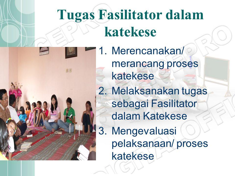 PEMIMPIN KATEKESE SEBAGAI FASILITATOR Fasilitator adalah orang yang yang bertugas untuk memberikan bantuan dalam memperlancar proses komunikasi sekelo