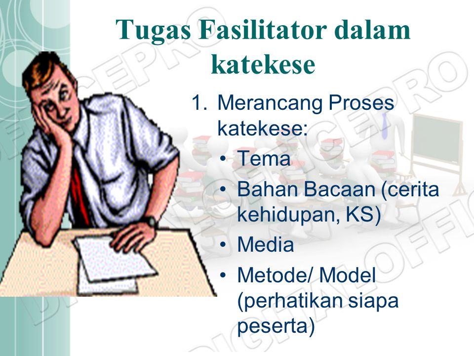 Tugas Fasilitator dalam katekese 1.Merencanakan/ merancang proses katekese 2.Melaksanakan tugas sebagai Fasilitator dalam Katekese 3.Mengevaluasi pela