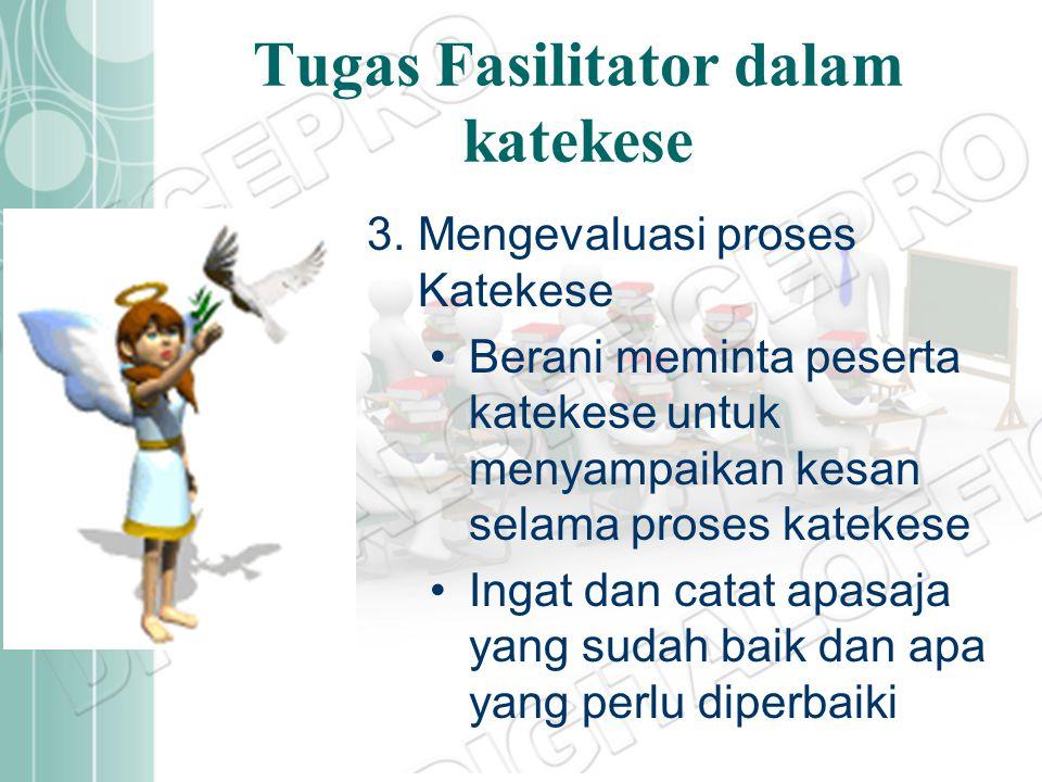 Tugas Fasilitator dalam katekese 2. Melaksanakan tugas sebagai Fasilitator Menata Posisi tempat duduk Mengatur jalannya komunikasi iman dengan bijak (