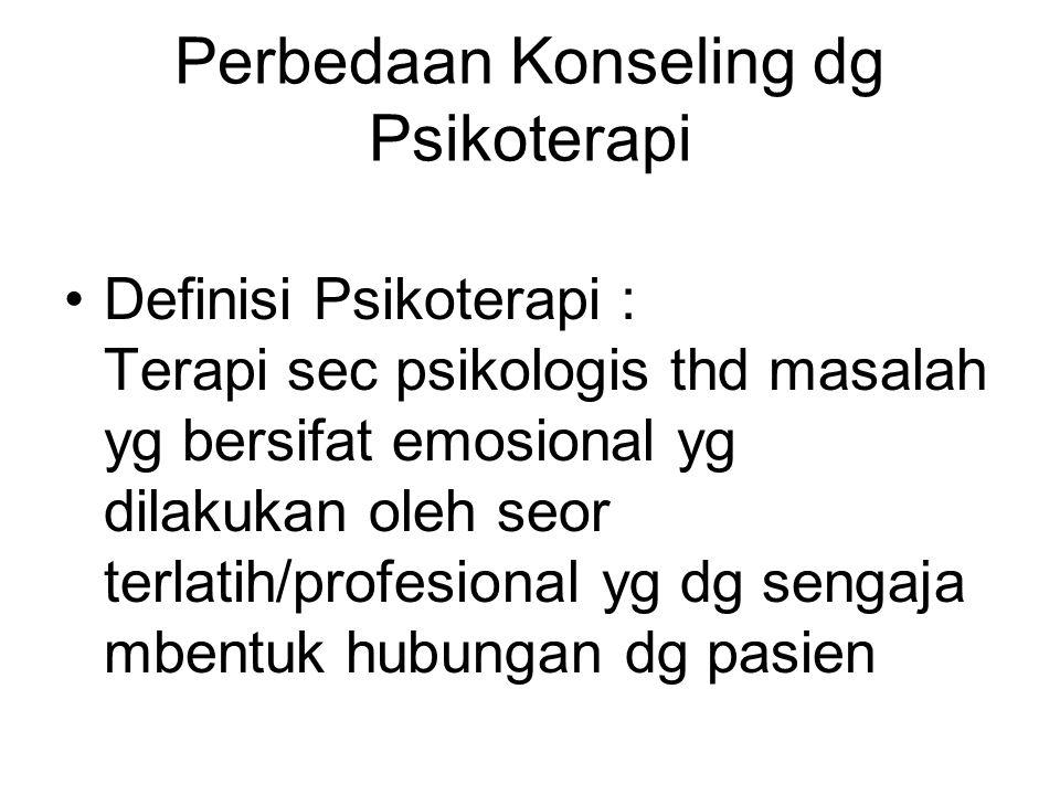 Perbedaan Konseling dg Psikoterapi Definisi Psikoterapi : Terapi sec psikologis thd masalah yg bersifat emosional yg dilakukan oleh seor terlatih/prof