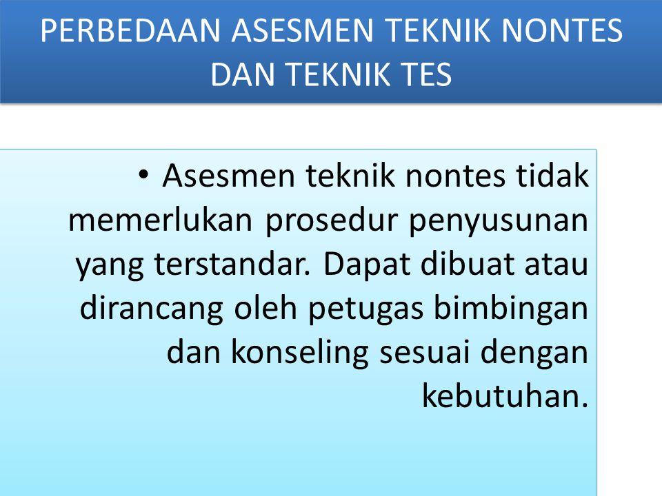 PERBEDAAN ASESMEN TEKNIK NONTES DAN TEKNIK TES Asesmen teknik nontes tidak memerlukan prosedur penyusunan yang terstandar.