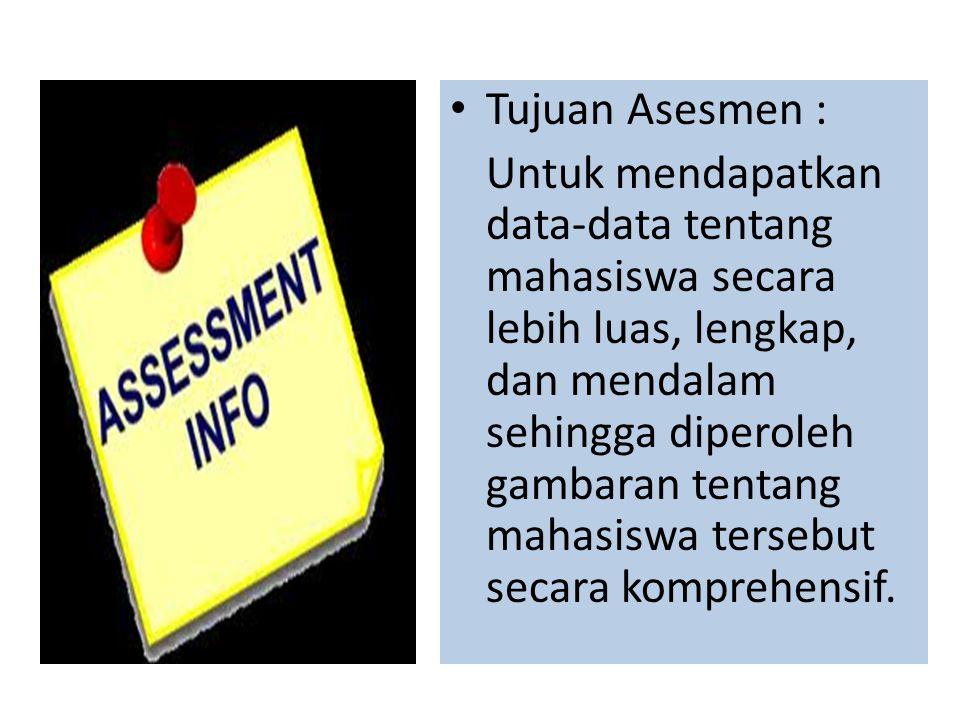 Tujuan Asesmen : Untuk mendapatkan data-data tentang mahasiswa secara lebih luas, lengkap, dan mendalam sehingga diperoleh gambaran tentang mahasiswa tersebut secara komprehensif.
