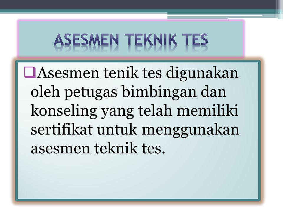  Asesmen tenik tes digunakan oleh petugas bimbingan dan konseling yang telah memiliki sertifikat untuk menggunakan asesmen teknik tes.