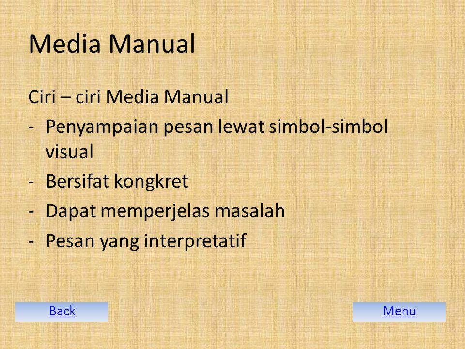 Media Manual Ciri – ciri Media Manual -Penyampaian pesan lewat simbol-simbol visual -Bersifat kongkret -Dapat memperjelas masalah -Pesan yang interpretatif MenuBack