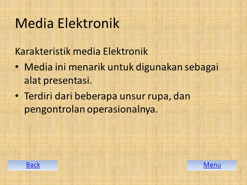 Media Elektronik Karakteristik media Elektronik Media ini menarik untuk digunakan sebagai alat presentasi.