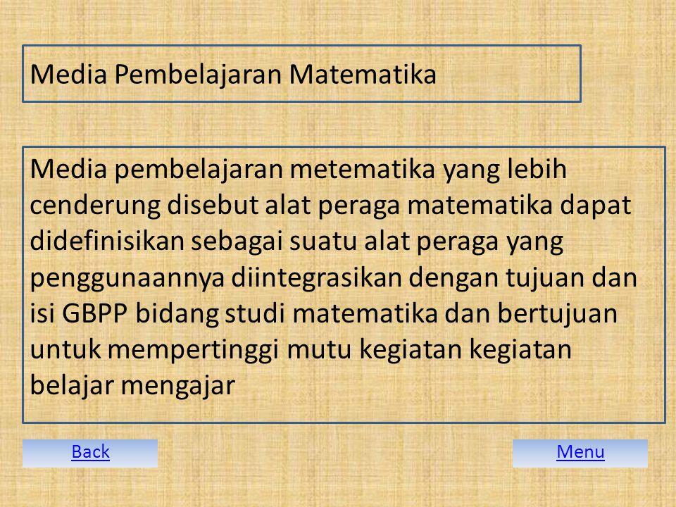 Media Pembelajaran Matematika Media pembelajaran metematika yang lebih cenderung disebut alat peraga matematika dapat didefinisikan sebagai suatu alat peraga yang penggunaannya diintegrasikan dengan tujuan dan isi GBPP bidang studi matematika dan bertujuan untuk mempertinggi mutu kegiatan kegiatan belajar mengajar MenuBack