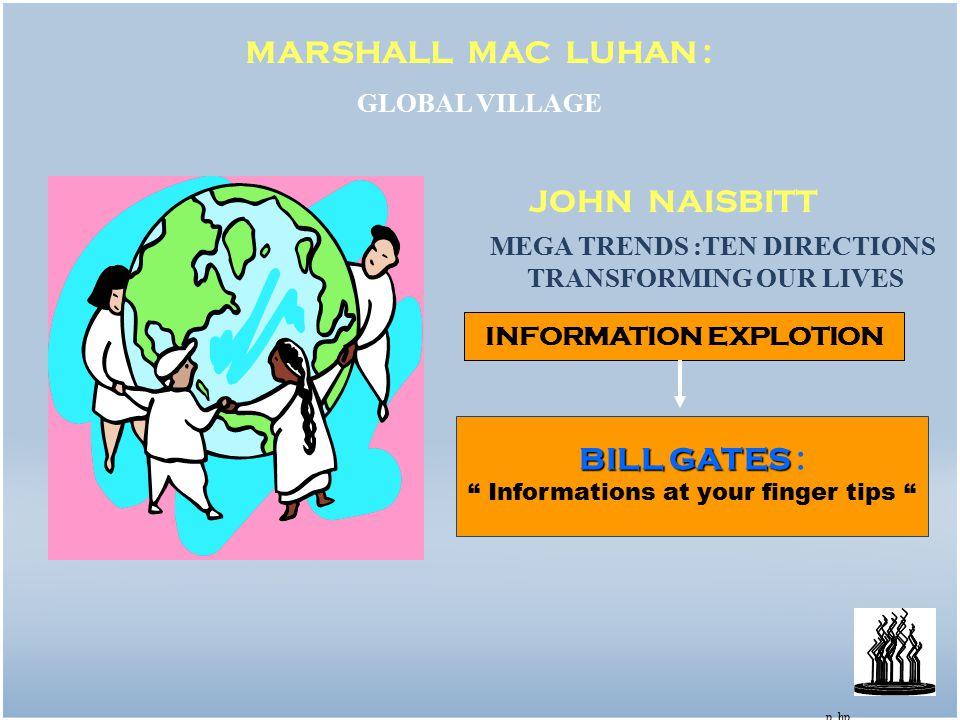 12 INFORMATION EXPLOTION MARSHALL MAC LUHAN : GLOBAL VILLAGE BILL GATES BILL GATES : Informations at your finger tips JOHN NAISBITT MEGA TRENDS :TEN DIRECTIONS TRANSFORMING OUR LIVES p.
