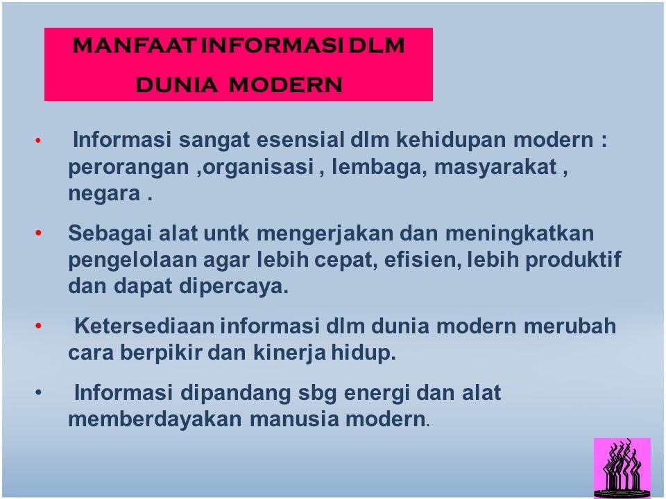 13 Informasi sangat esensial dlm kehidupan modern : perorangan,organisasi, lembaga, masyarakat, negara.